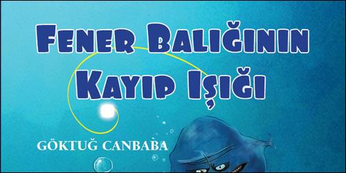 Göktuğ Canbaba'dan Yeni Kitap: Fener Balığının Kayıp Işığı