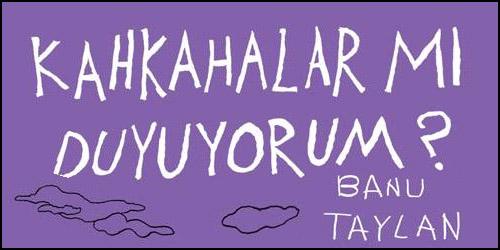 Banu Taylan'dan İlk Kitap: Kahkahalar Mı Duyuyorum?