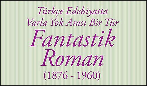 Türk Edebiyatı Tarihinde Fantastiğin Yerini Bu Kitapla Öğreneceğiz!