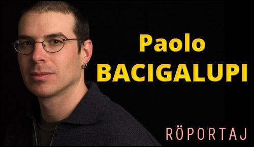 Paolo Bacigalupi ile Kurma Kız ve Yeni Romanı Water Knife Üzerine