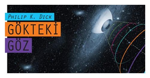 """Philip K. Dick'in """"Gökteki Göz""""ü Yeniden Basıldı!"""