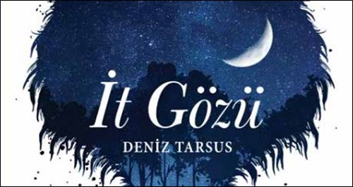 """Deniz Tarsus'tan Yeni Öykü Kitabı: """"İt Gözü"""""""