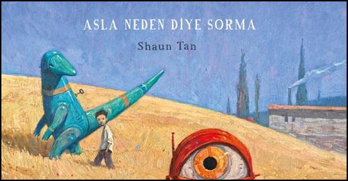 Shaun Tan'dan Resimli Öykü: Asla Neden Diye Sorma