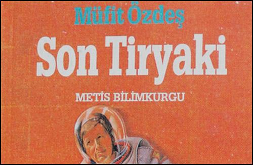 Türk Usulü Bilimkurgu Öyküleri: Son Tiryaki