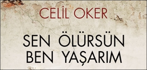 """Celil Oker'den Yeni Bir Polisiye: """"Sen Ölürsün Ben Yaşarım"""""""
