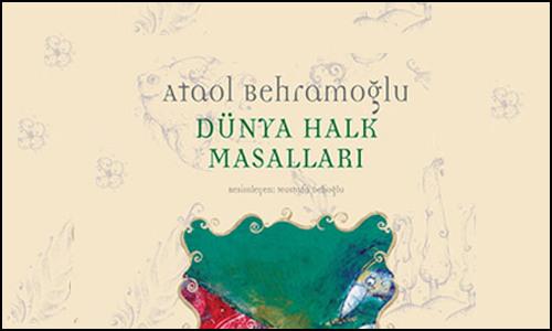 """Ataol Behramoğlu'nun """"Dünya Halk Masalları"""" Derlemesi Yeniden Raflarda"""
