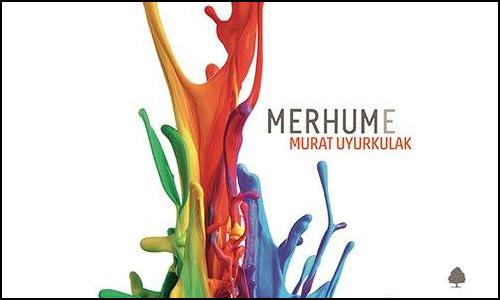 """Murat Uyurkulak'ın Son Romanı """"Merhume"""" Ön Siparişte!"""