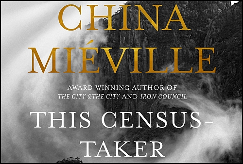 "China Miéville'in Yeni Kitabı ""This Cencus Taker"" Çıktı"
