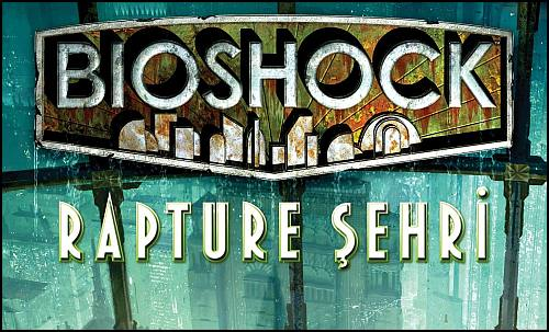Bioshock: Rapture Şehri – Modern Bir Atlantis*
