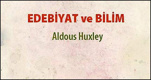 """Aldous Huxley'den Arşivlik Bir Çalışma: """"Edebiyat ve Bilim"""""""