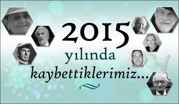 2015 Yılında Kaybettiğimiz, Hayal Dünyamıza Yön Vermiş 8 Büyük İsim