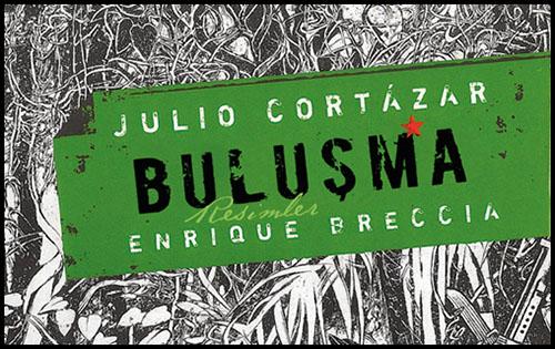 """Julio Cortazar'dan """"Buluşma"""" Raflarda"""