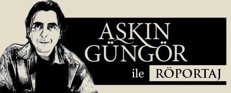 Aşkın Güngör Röportajı Yayında!