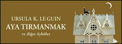 """Le Guin'den """"Aya Tırmanmak"""""""