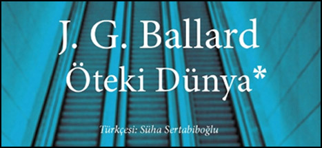 """Ballard'dan """"Öteki Dünya"""""""